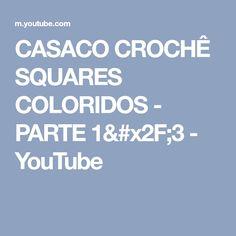 CASACO CROCHÊ SQUARES  COLORIDOS -  PARTE  1/3 - YouTube 1, Youtube, Crochet Coat, Youtubers, Youtube Movies