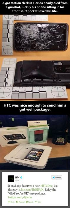 This store clerk's cell phone saved his life when an armed robber shot at him. The phone was obliterated by stopping that bullet, so HTC sent him a care package full of nifty tech toys to replace his cell! Faith In Humanity Restored. This is actually the same phone that I have! @imwaitingforyou