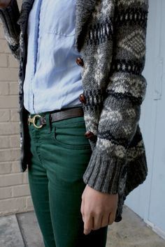 Hunter green pants are a must and while we're at it a over-sized, comfy, slightly ugly, but still cute in it's own way sweater cardigan.