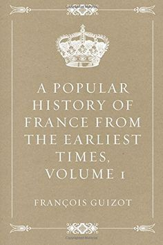 'A Popular History of France from the Earliest Times, Volume 1-6' by François Guizot (Author), Robert Black (Translator) #Great #World #History #Classics #Books #Western #Canon
