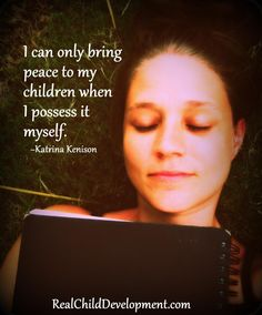I can only bring peace to my children when I possess it myself.