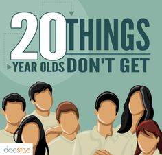 20 Things 20 year olds don't get