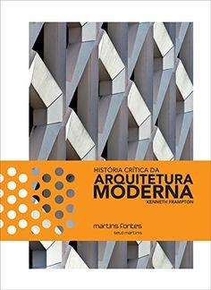 História Crítica da Arquitetura Moderna por Kenneth Frampton http://www.amazon.com.br/dp/8580632102/ref=cm_sw_r_pi_dp_Vba1wb0RZA18S
