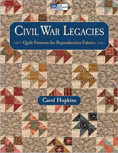 This NEW book arrived at the shop today... Civil War Legacies - Quilt Patterns for Reproduction Fabrics by Carol Hopkins -- $24.99