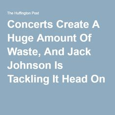 Concerts Create A Huge Amount Of Waste, And Jack Johnson Is Tackling It Head On