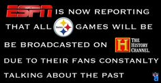 I never claimed to be a Steelers fan. So living in Steelers country I don't bring it up much but this is spot on lol