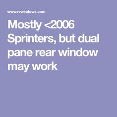 Mostly <2006 Sprinters, but dual pane rear window may work