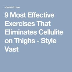 9 Most Effective Exercises That Eliminates Cellulite on Thighs - Style Vast