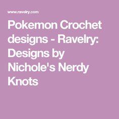 Pokemon Crochet designs - Ravelry: Designs by Nichole's Nerdy Knots