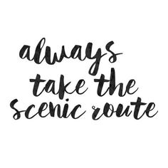 Great travel quotes :: always take the scenic route, you never know what…