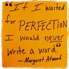 """""""Perfect"""" is the enemy of """"great"""" or even """"good."""" By the time you get it 'perfect,' you've missed the chance to ACT! #margaretatwood #quotes"""