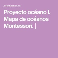 Proyecto océano I. Mapa de océanos Montessori. |