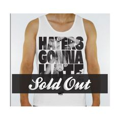 Haters Gonna Hate TANK SOLD OUT!    Dob't sleep on this stuff. When it's gone it's gone.