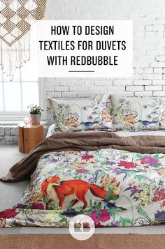 This tutorial is one of the nicer DIY projects—learn how to design textiles for duvet covers on the Redbubble blog. Create a custom bedding look and upload onto Redbubble, a print-on-demand artists' community. Make them to sell, or to decorate your own bedroom, a kids room, or guest room with a design you adore and can tell people—psst, I made that myself.