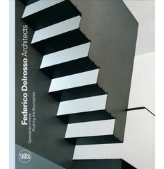 Federico Delrosso Architects Spostando il limite Pushing the boundaries  The first monograph devoted to the Italian architect and designer, exploring his twenty-year career with a complete overview of architectural and design projects.