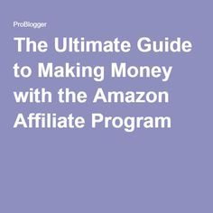 ultimate guide making money with amazon affiliate program