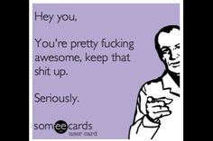 You're pretty fucking awesome! - ecard