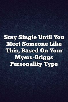 Stay Single Until You Meet Someone Like This, Based On Your Myers-Briggs Personality Type #ISTJ #ISTP #ISFJ #ISFP #INFJ #INFP #INTJ #INTP #ENTP #ENFP #ESTP #ESTJ #ESFP # #ENTJ #MBTI #Personality #Facts #Life #Lifequotes