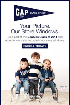 Join our GapKids Class of 2014 and win a starring role in one of our store windows. Cute little Gap contest.