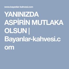 YANINIZDA ASPİRİN MUTLAKA OLSUN | Bayanlar-kahvesi.com