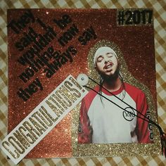 My graduation cap for class of 2017! Post Malone- Congratulations
