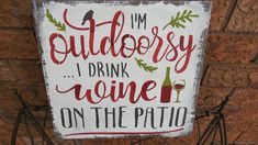 Wine humor sign/outdoor patio sign Patio Signs, Outdoor Signs, Cottage Signs, Wine Signs, Rustic Cottage, Funny Signs, Wedding Signs, Vintage Furniture, Chalkboard