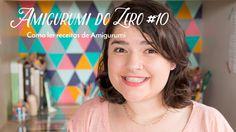Amigurumi do Zero #10 - Como ler receitas de Amigurumi :)