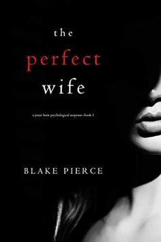 [Free eBook] The Perfect Wife (A Jessie Hunt Psychological Suspense Thriller—Book One) Author Blake Pierce, Date, Got Books, Books To Read, Perfect Wife, Thriller Books, Mystery Thriller, What To Read, Free Kindle Books, Free Reading