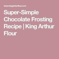 Super-Simple Chocolate Frosting Recipe | King Arthur Flour