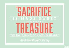 """""""Sacrifice is made sweet to us when we treasure the joy it brings to another heart."""" —President Henry B. Eyring"""
