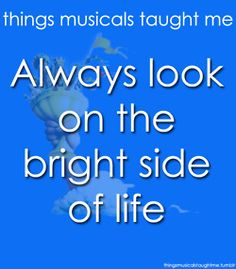 If life seems jolly rotten, there's something you've forgotten / And that's to laugh and smile and dance and sing