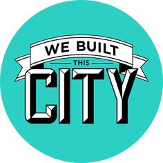 Newsletter - We Built This City