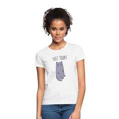 Geschenke Shop   Cat Not Today - Frauen T-Shirt Sweat Shirt, T Shirt Sport, Cool T Shirts, Tee Shirts, Tees, T Shirt Citations, Fashion Online Shop, Beste Mama, Shirt Designs