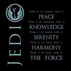 Jedi code. May the 4th be with you! *Since all geeks are passionate about something: Geek = Sith ;)