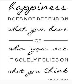 Happiness does not depend on what you have or who you are. It solely relies on what you think. Buddha . . . . . . . . . self love self care meditation yoga mindfulness