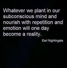Whatever we plant in our subconscious mind and nourish with repetition and emotion will one day become a reality. That goes for positive thoughts and feelings…as well as the negative. The Words, Thoughts And Feelings, Positive Thoughts, Positive Changes, Quotes Positive, Negative Thoughts, Positive Life, Happy Thoughts, Deep Thoughts