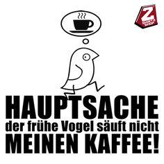 gibt's hier: http://www.shirtzshop.de/shirtzshop/detail_hauptsache-der-fruehe-vogel-saeuft-nicht-meinen-kaffee-t-shirt-motiv_5078_0_0_0_0_0_0_date_desc_0.html #vogel #frühervogel #shirt #shirtzshop