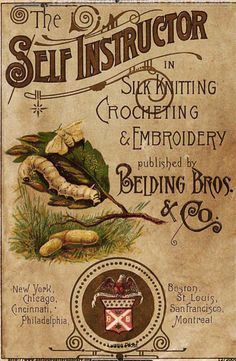 LINK TO DOWNLOAD: Belding Bros. & Co. The Self-Instructor in Silk Knitting, Crocheting and Embroidery. New York, 1886, 80 pgs. Silk knitting, crocheting, embroidery instructions and patterns for women's, men's and baby clothing, household items and many bags and purses. Scans donated by Luann Pfost, edited by Luann Pfost 2009.