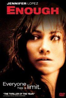 "Enough | 2002 | starring Jennifer Lopez | ""On the run from an abusive husband, a young mother begins to train herself to fight back."""