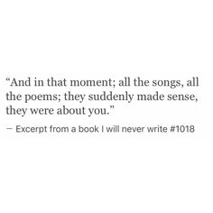 And In that moment All of the songs all of the poems they made sense they are about you