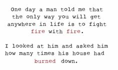 fire with fire my-humor-is-not-for-everyone