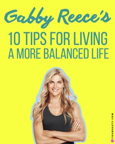 Gabby Reece's 10 Tips for Living a More Balanced Life! The pro athlete and mother of three lets us in on how she stays blissfully balanced.