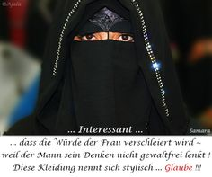 ... #Interessant ...  dass die #Würde der Frau verschleiert wird ~ weil der Mann sein #Denken nicht #gewaltfrei lenkt ! Diese #Kleidung nennt sich stylisch ... #Glaube !!!