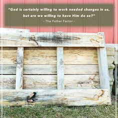 God is certainly willing to work needed changes in us,  but are we willing to have him do so?
