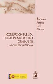 Corrupción pública : cuestiones de política criminal. (II), La Comunitat Valenciana / Ángeles Jareño Leal (directora). - 2015