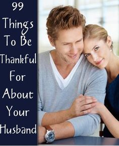 99 Things You Might be Thankful for about Your Husband - especially #68 - Magnify the Positives!