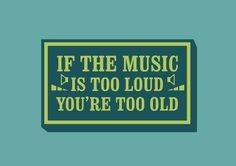 Si la musique est trop forte, c'est que vous êtes trop vieux.