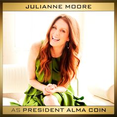It's official! Please welcome Julianne Moore as 'President Alma Coin' to the cast of The Hunger Games: Mockingjay Parts 1&2.