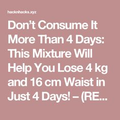 Don't Consume It More Than 4 Days: This Mixture Will Help You Lose 4 kg and 16 cm Waist in Just 4 Days! – (RECIPE) | HacknHacks
