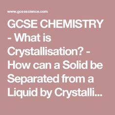 GCSE CHEMISTRY - What is Crystallisation? - How can a Solid be Separated from a Liquid by Crystallisation? - GCSE SCIENCE.